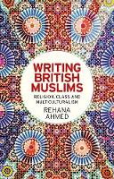 Ahmed, Rehana - Writing British Muslims: Religion, class and multiculturalism - 9781526116772 - V9781526116772