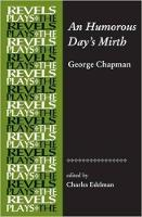 - An Humorous Days Mirth: by George Chapman (Revels Plays MUP) - 9781526116925 - V9781526116925