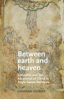 Kramer, Johanna - Between Earth and Heaven: Liminality and the Ascension of Christ in Anglo-Saxon literature (Manchester Medieval Literature and Culture MUP) - 9781526118530 - V9781526118530