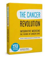 Peat, Patricia - The Cancer Revolution - Integrative Medicine - the Future of Cancer Care: Your Guide to Integrating Complementary and Conventional Medicine - 9781526200327 - V9781526200327