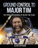 Gifford, Clive - Ground Control to Major Tim: The Space Adventures of Major Tim Peake - 9781526300959 - V9781526300959