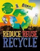 Rissman, Rebecca - Reduce, Reuse, Recycle (Putting the Planet First) - 9781526301161 - V9781526301161