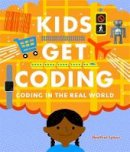 Lyons, Heather - Coding in the Real World (Kids Get Coding) - 9781526302229 - V9781526302229