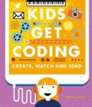 Lyons, Heather - Create, Watch and Send (Kids Get Coding) - 9781526302243 - V9781526302243