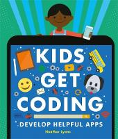 Heather Lyons (author), Dan Crisp (illustrator), Alex Westgate (illustrator) - Develop Helpful Apps (Kids Get Coding) - 9781526302267 - V9781526302267
