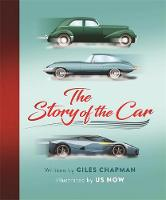 Chapman, Giles - The Story of the Car: Great Machines & Inventions of Our Time - 9781526360267 - V9781526360267