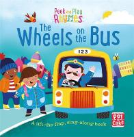 Pat-a-Cake - The Wheels on the Bus: A baby sing-along board book with flaps to lift (Peek and Play Rhymes) - 9781526380180 - V9781526380180