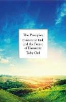 Ord, Toby - The Precipice: Existential Risk and the Future of Humanity - 9781526600226 - 9781526600226