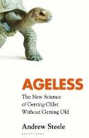 Steele, Andrew - Ageless: The New Science of Getting Older Without Getting Old - 9781526608291 - 9781526608291