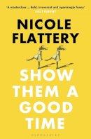 Flattery, Nicole - Show Them a Good Time - 9781526611932 - 9781526611932