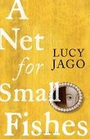 Jago, Lucy - A Net for Small Fishes: 'The Thelma and Louise of the seventeenth century' Lawrence Norfolk - 9781526616616 - 9781526616616
