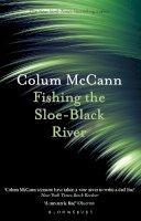 McCann, Colum - Fishing the Sloe-Black River - 9781526617286 - 9781526617286