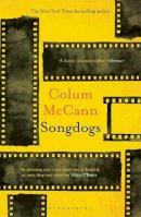 McCann, Colum - Songdogs - 9781526617316 - 9781526617316