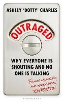 Charles, Ashley 'Dotty' - Outraged: Why Everyone is Shouting and No One is Talking - 9781526625663 - 9781526625663