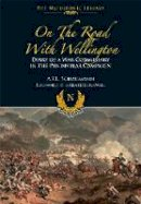 A L F Schaumann - On the Road With Wellington: Diary of a War Commissary in the Peninsular Campaign (Napoleonic Library) - 9781526781970 - V9781526781970
