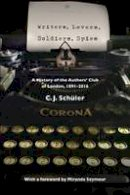 Schuler, C. J. - Writers, Lovers, Soldiers, Spies: A History of the Authors' Club of London, 1891-2016 - 9781527201682 - V9781527201682