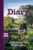 Dowding, Charles - Charles Dowding's Vegetable Garden Diary: No Dig, Healthy Soil, Fewer Weeds - 9781527203440 - V9781527203440