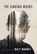 Matt Mooney - The Singing Woods - 9781527206410 - 9781527206410
