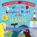 Donaldson, Julia - What the Ladybird Heard at the Seaside - 9781529023145 - 9781529023145
