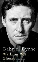 Byrne, Gabriel - Walking With Ghosts: A Memoir - 9781529027433 - S9781529027433
