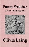 Laing, Olivia - Funny Weather: Art in an Emergency - 9781529027648 - 9781529027648