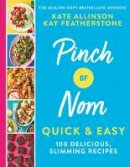 Kay Featherstone, Kate Allinson - Pinch of Nom Quick & Easy: 100 Delicious, Slimming Recipes - 9781529034981 - 9781529034981