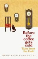 Kawaguchi, Toshikazu - Tales from the Cafe: Before the Coffee Gets Cold - 9781529050868 - 9781529050868