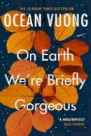 Vuong, Ocean - On Earth We're Briefly Gorgeous - 9781529110685 - 9781529110685