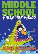 Patterson, James - Middle School: Field Trip Fiasco: (Middle School 13) - 9781529119909 - 9781529119909