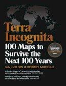 Goldin, Ian, Muggah, Robert - Terra Incognita: 100 Maps to Survive the Next 100 Years (Book) - 9781529124194 - 9781529124194