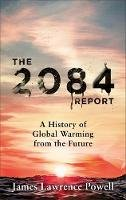 Powell, James - The 2084 Report: A History of Global Warming from the Future - 9781529311822 - 9781529311822