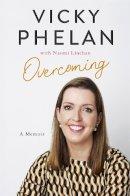 Phelan, Vicky - Overcoming: A Memoir - 9781529318708 - 9781529318708