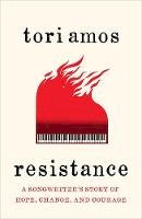 Amos, Tori - Resistance: A Songwriter's Story of Hope, Change and Courage - 9781529325607 - 9781529325607