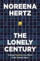 Hertz, Noreena - The Lonely Century: Coming Together in a World that's Pulling Apart - 9781529329261 - 9781529329261