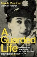 Moynihan, Majella - A Guarded Life: My story of the dark side of An Garda Síochána - 9781529335989 - 9781529335989