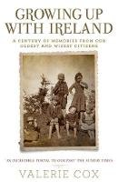 Cox, Valerie - Growing Up with Ireland: A Century of Memories from Our Oldest and Wisest Citizens - 9781529337389 - 9781529337389