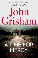 Grisham, John - A Time for Mercy: John Grisham's latest no. 1 bestselling courtroom drama - 9781529342338 - 9781529342338