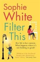 White, Sophie - Filter This: The modern, witty debut everyone is talking about - 9781529343397 - KTG0019136