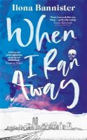 Bannister, Ilona - When I Ran Away: An unforgettable debut about love pushed to its outer limits - 9781529352665 - 9781529352665