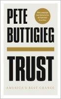 Buttigieg, Pete - Trust: America's Best Chance - 9781529356311 - 9781529356311