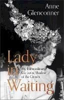 Anne Glenconner - Lady in Waiting: My Extraordinary Life in the Shadow of the Crown - 9781529359077 - 9781529359077