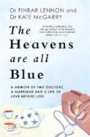 Lennon, Dr Finbar, McGarry, Dr Kathleen - The Heavens Are All Blue: A memoir of two doctors, a marriage and a life of love before loss - 9781529362381 - 9781529362381
