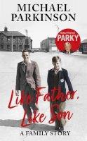 Parkinson, Michael - Like Father, Like Son: A family story - 9781529362473 - 9781529362473