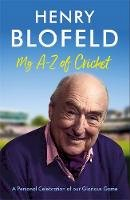 Blofeld, Henry - My A-Z of Cricket: A personal celebration of our glorious game - 9781529378498 - V9781529378498