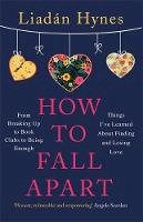 Hynes, Liadan - How to Fall Apart: Things I've Learned About Losing and Finding Love - 9781529381214 - 9781529381214