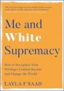 Saad, Layla - Me and White Supremacy: How to Recognise Your Privilege, Combat Racism and Change the World - 9781529405095 - 9781529405095