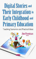 Jim Prentzas - Digital Stories and Their Integration in Early Childhood and Primary Education: Teaching Scenarios and Practical Ideas (Education in a Competitive and Globalizing World) - 9781536100013 - V9781536100013