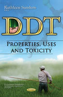 Kathleen Sanders - Ddt - Properties, Uses and Toxicity - 9781536100099 - V9781536100099