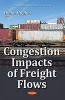 Diana Hughes - Congestion Impacts of Freight Flows (Transportation Issues, Policies and R&D) - 9781536100334 - V9781536100334