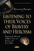 Konstantinos Papazoglou - Listening to Their Voices of Bravery and Heroism: Exploring the Aftermath of Officers' Loss and Trauma in the Line of Duty (Law, Crime and Enforcement) - 9781536100488 - V9781536100488